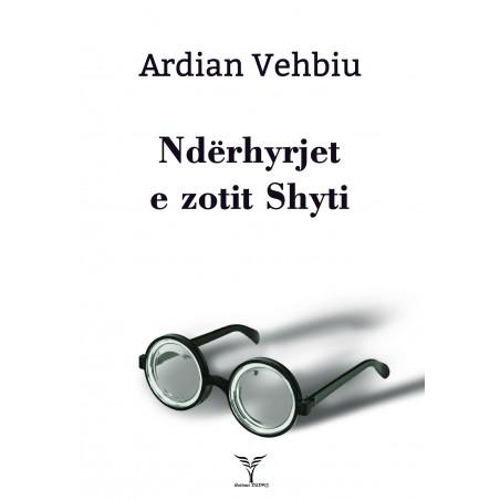 Nderhyrjet e zotit Shyti, Ardian Vehbiu