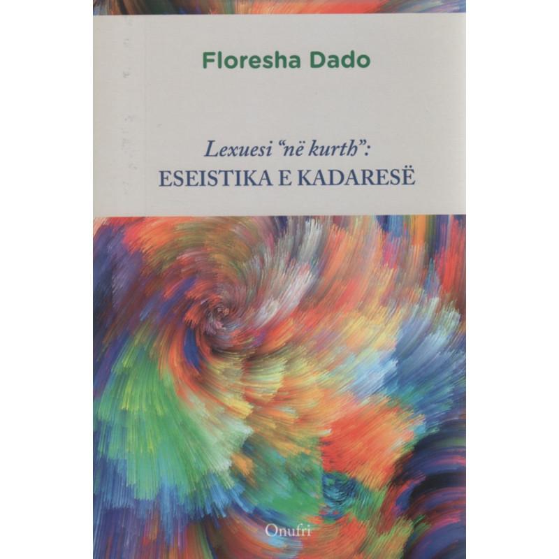 Lexuesi ne kurth, eseistika e Kadarese, Floresha Dado