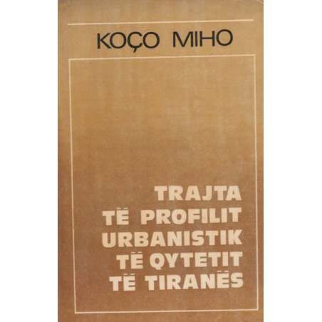 Trajta te profilit urbanistik te qytetit te Tiranes, Koco Miho