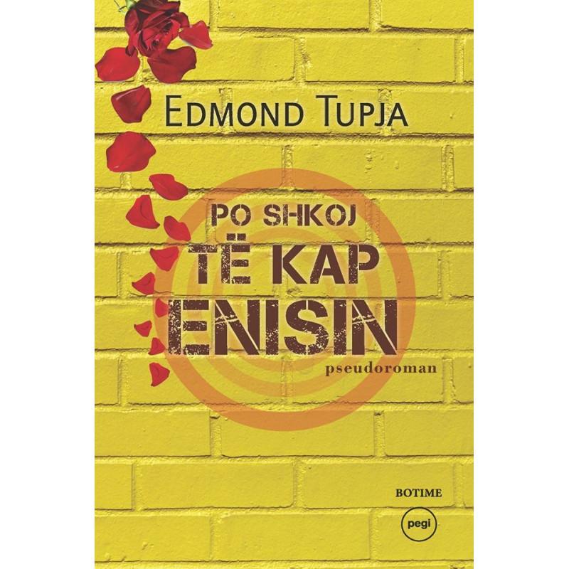 Po shkoj te kap Enisin, Edmond Tupja