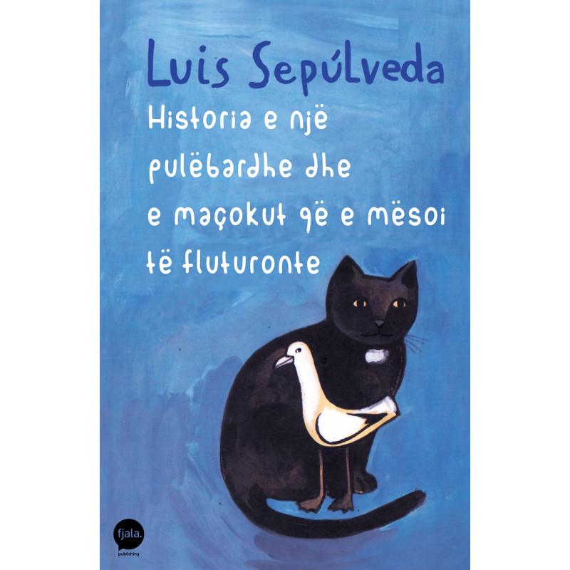 Historia e nje pulebardhe dhe e macokut qe e mesoi te fluturonte, Luis Sepulveda
