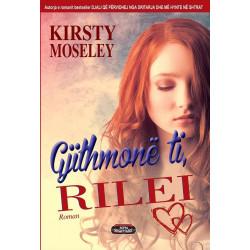 Gjithmone ti, Rilei, Kirsty Moseley