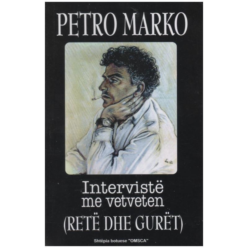 Interviste me vetveten, (Rete dhe guret), Petro Marko