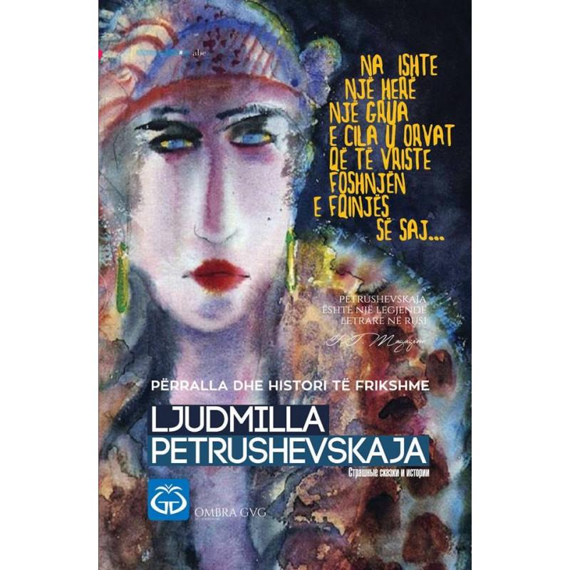 Na ishte njehere nje grua e cila u orvat qe te vriste foshnjen e fqinjes se saj, Ljudmilla Petrushevskaja