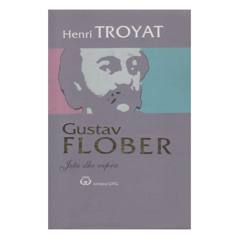 Gustav Flober, jeta dhe vepra, Henri Troyat