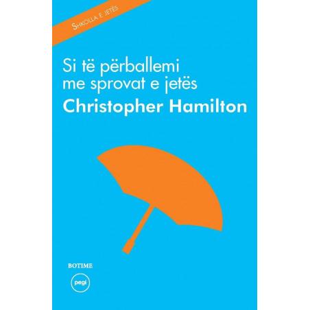 Si të perballemi me sprovat e jetes, Christopher Hamilton