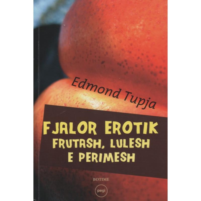 Fjalor erotik frutash, lulesh e perimesh, Edmond Tupja