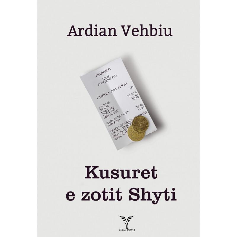 Kusuret e zotit Shyti, Ardian Vehbiu