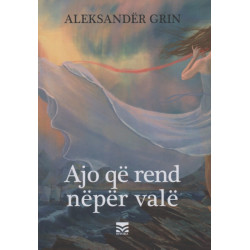 Ajo qe rend neper vale, Aleksander Grin