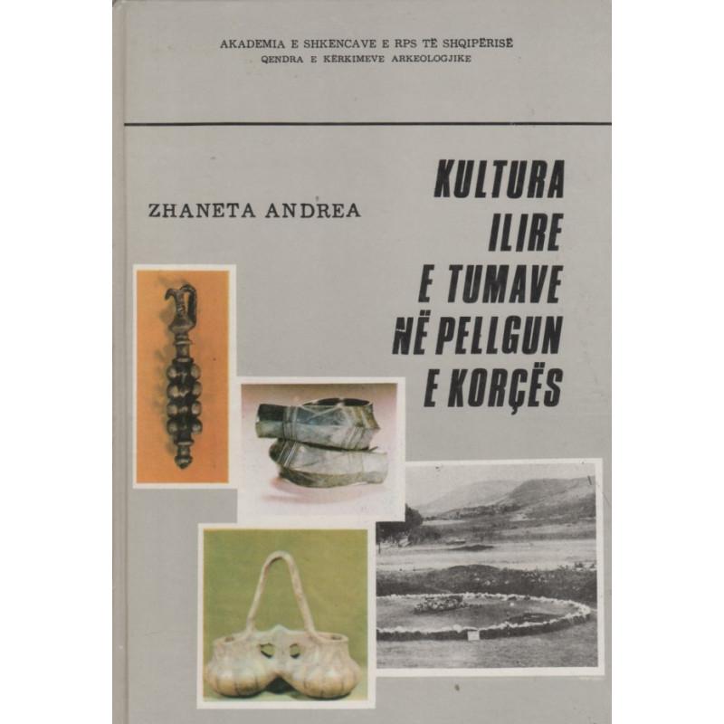 Kultura ilire e tumave ne pellgun e Korces (kopertinë e trashe), Zhaneta Andrea