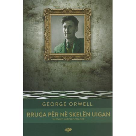 Rruga per ne skelen Uigan, George Orwell