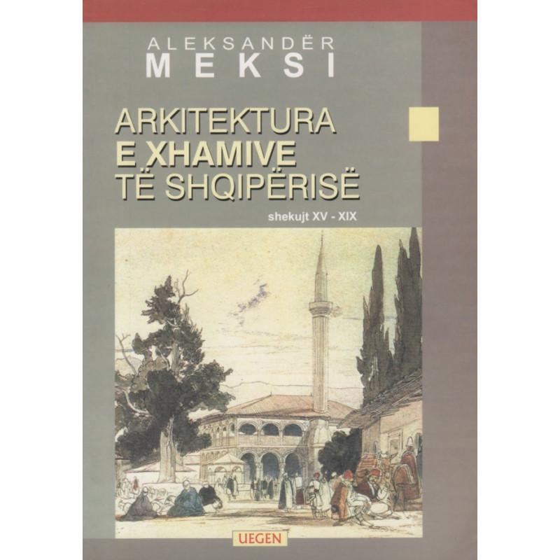 Arkitektura e xhamive te Shqiperise ne shekujt XV- XIX, Aleksander Meksi