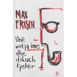 Une, vetja ime dhe dikush tjeter, Max Frisch