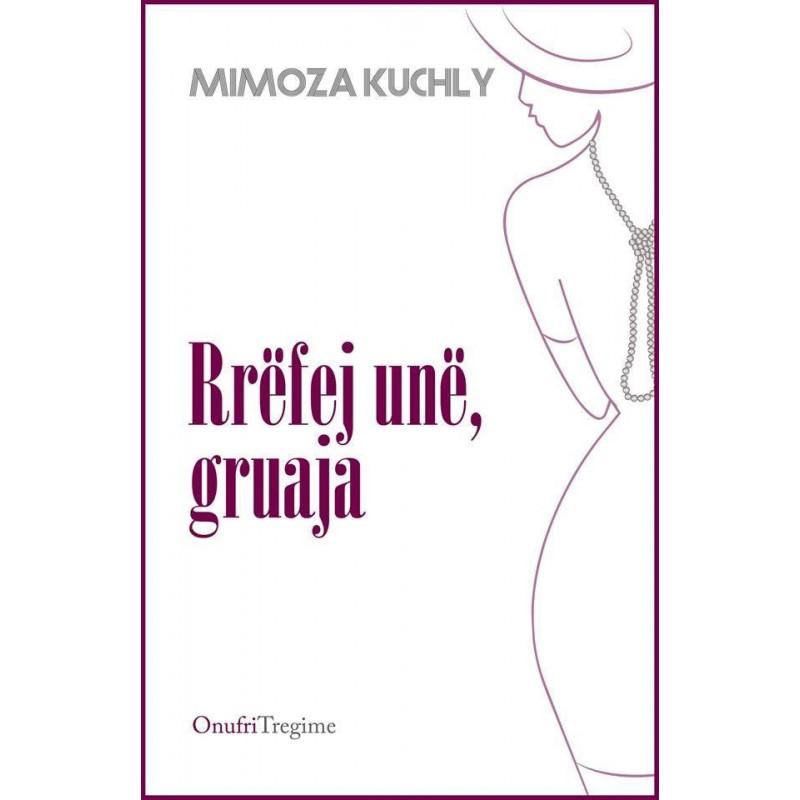 Rrefej une, gruaja, Mimoza Kuchly