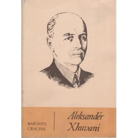 Aleksander Xhuvani, Jeta dhe Vepra, Bardhyl Graceni
