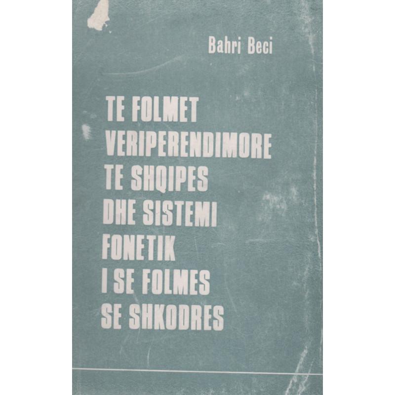 Te folmet veriperendimore te shqipes dhe sistemi fonetik i se folmes se Shkodres, Bahri Beci