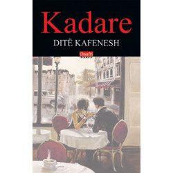 Dite kafenesh, Ismail Kadare