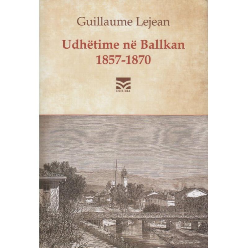 Udhetime ne Ballkan 1857 - 1870, Guillaume Lejean