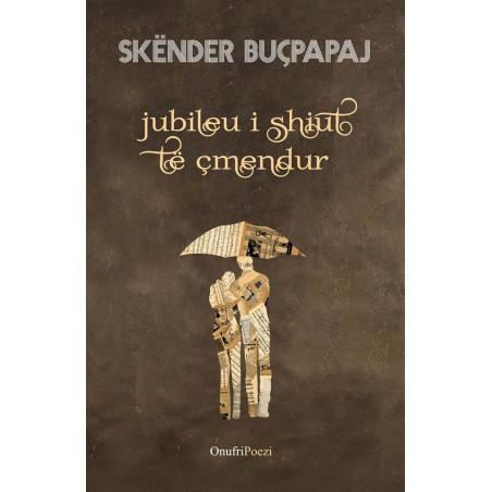 Jubileu i shiut te cmendur, Skender Bucpapaj