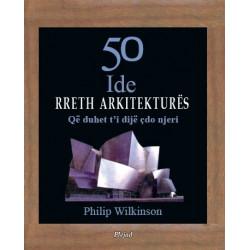 50 ide rreth arkitektures qe duhet t'i dije cdo njeri, Philip Wilkinson