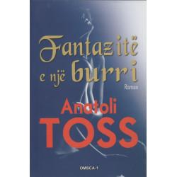 Fantazite e nje burri, Anatoli Toss