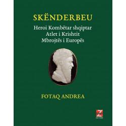 Skenderbeu, Heroi Kombetar Shqiptar, Atlet i Krishtit, Mbrojtes i Europes, Fotaq Andrea