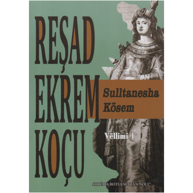 Sulltanesha Kosem, Resad Ekrem Kocu, vol. 1