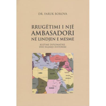 Rrugetimi i nje ambasadori ne Lindjen e Mesme, Dr. Faruk Borova
