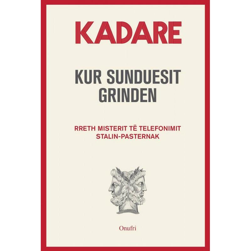 Kur sunduesit grinden, Ismail Kadare