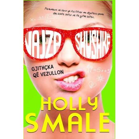 Vajza shushke, gjithcka qe vezullon, libri i katert, Holly Smale