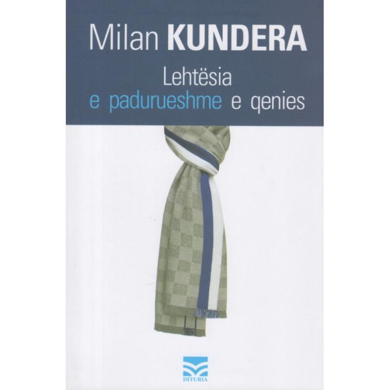 Lehtesia e padurueshme e qenies,Milan Kundera