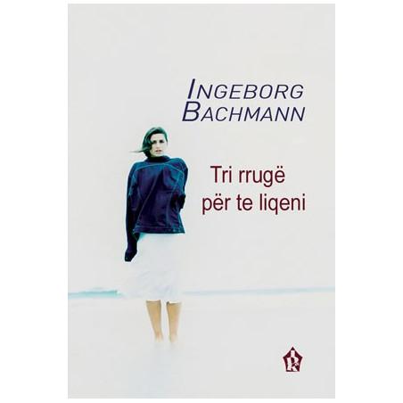 Tri rrugë për te liqeni, Ingeborg Bachmann