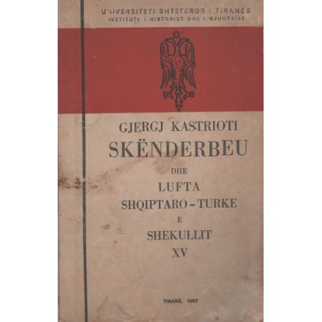Gjergj Kastrioti Skënderbeu dhe lufta shqiptaro-turke e shekullit XV,  Grup Autorësh