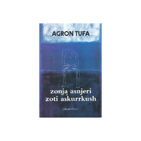Zonja asnjeri dhe Zoti askurrkush,  Agron Tufa
